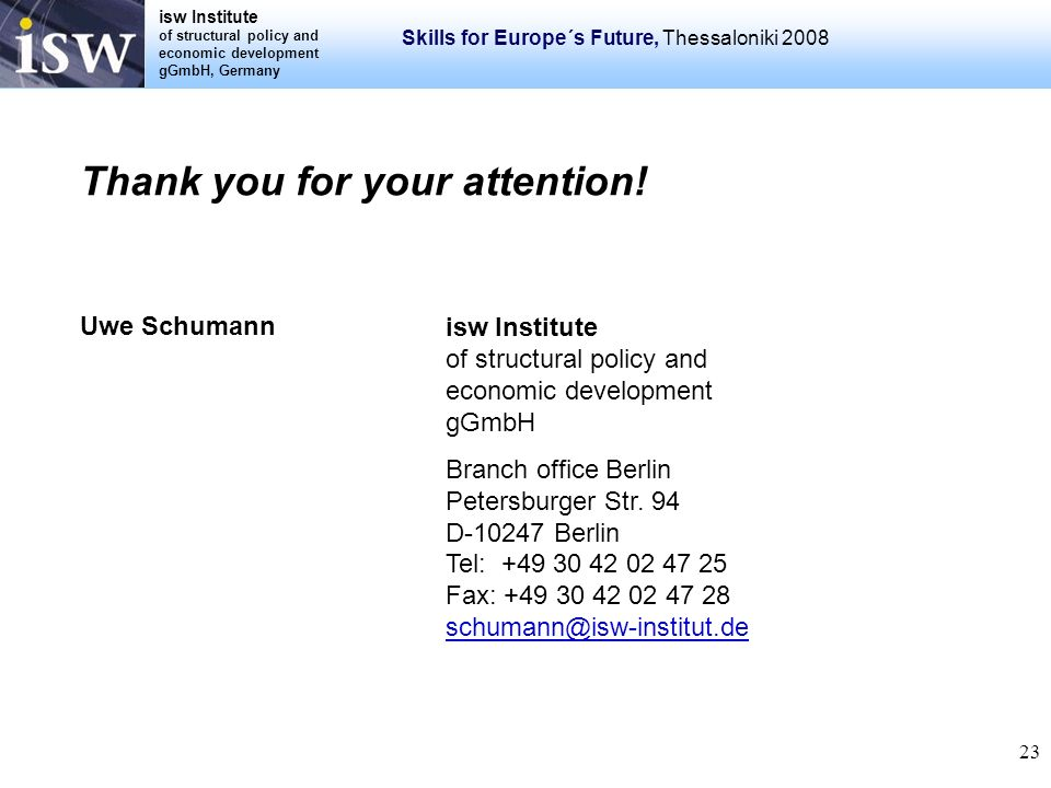 isw Institute of structural policy and economic development gGmbH, Germany Skills for Europe´s Future, Thessaloniki 2008 23 Thank you for your attenti