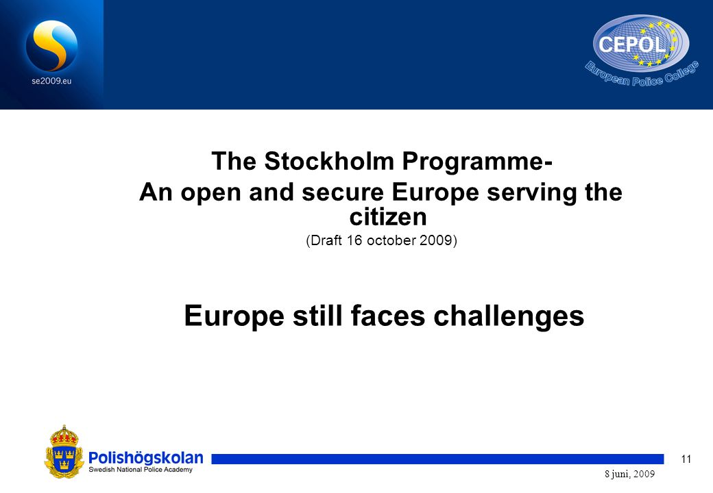 11 8 juni, 2009 The Stockholm Programme- An open and secure Europe serving the citizen (Draft 16 october 2009) Europe still faces challenges