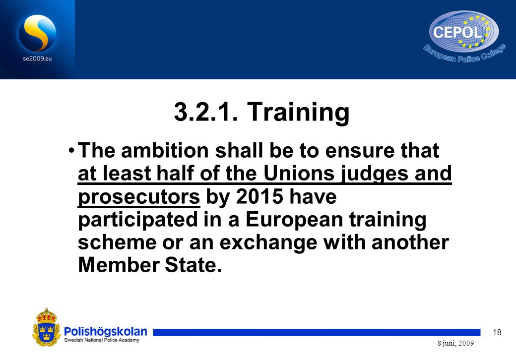 18 8 juni, 2009 3.2.1. Training The ambition shall be to ensure that at least half of the Unions judges and prosecutors by 2015 have participated in a