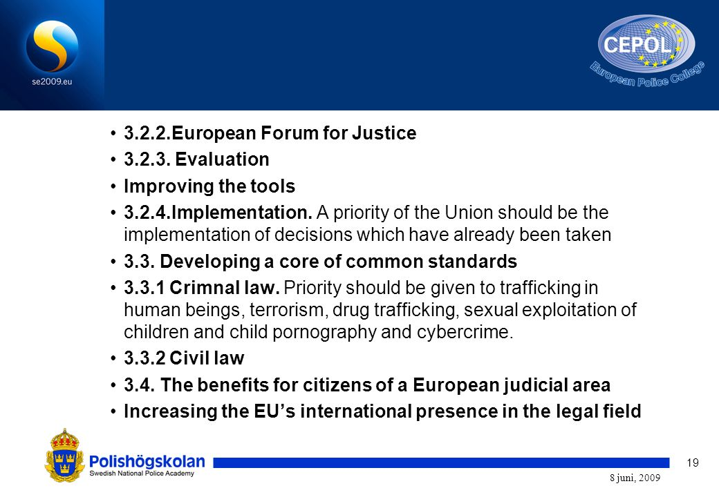 19 8 juni, 2009 3.2.2.European Forum for Justice 3.2.3. Evaluation Improving the tools 3.2.4.Implementation. A priority of the Union should be the imp