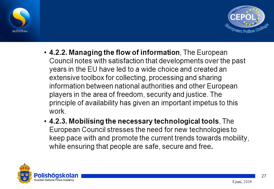 27 8 juni, 2009 4.2.2. Managing the flow of information, The European Council notes with satisfaction that developments over the past years in the EU