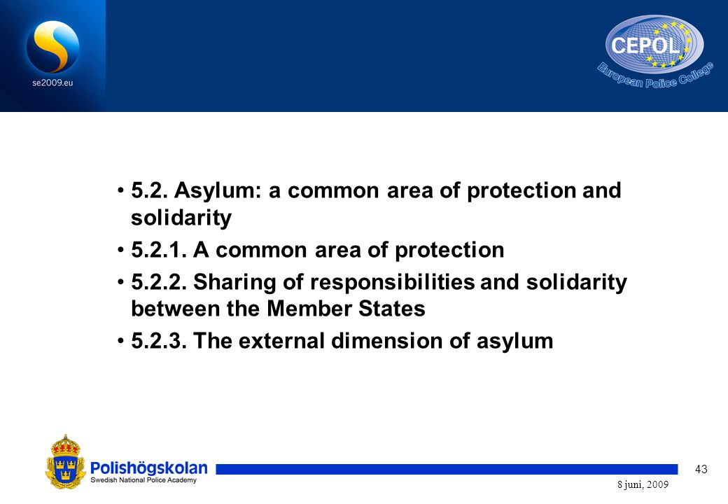 43 8 juni, 2009 5.2. Asylum: a common area of protection and solidarity 5.2.1.