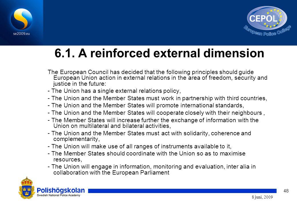 48 8 juni, 2009 6.1. A reinforced external dimension The European Council has decided that the following principles should guide European Union action