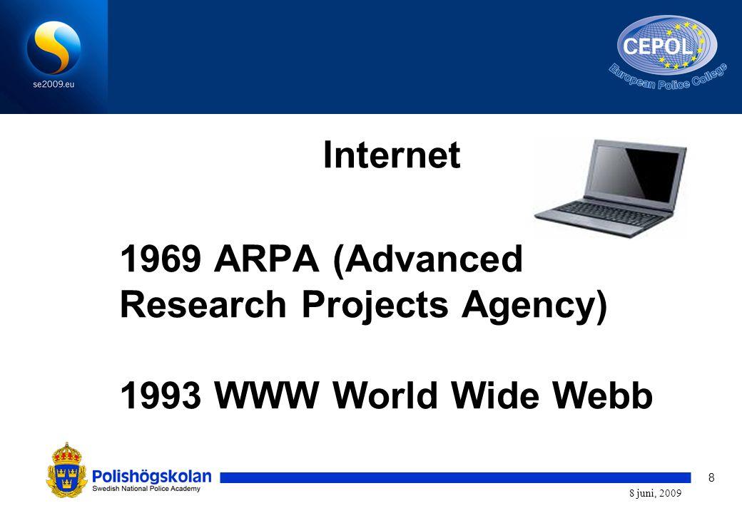 8 8 juni, 2009 1969 ARPA (Advanced Research Projects Agency) 1993 WWW World Wide Webb Internet