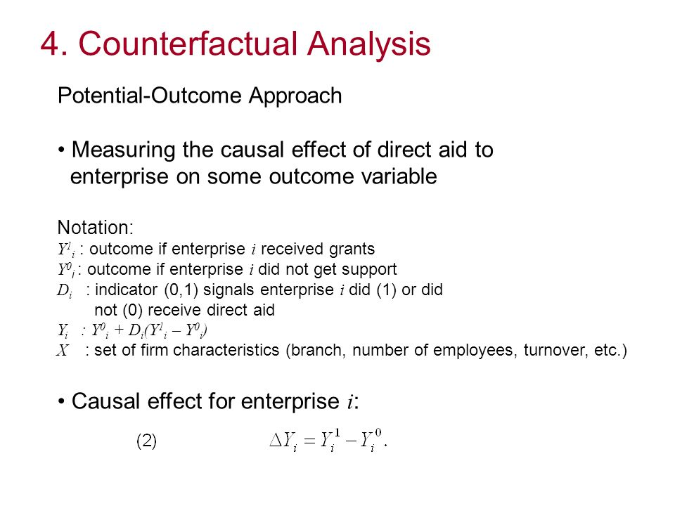 4. Counterfactual Analysis Potential-Outcome Approach Measuring the causal effect of direct aid to enterprise on some outcome variable Notation: Y 1 i