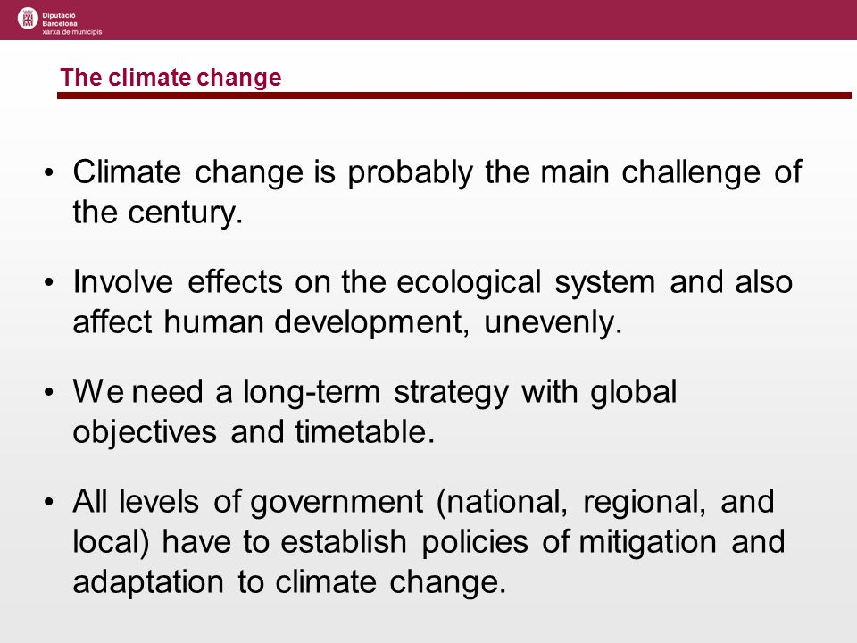 The climate change Climate change is probably the main challenge of the century.