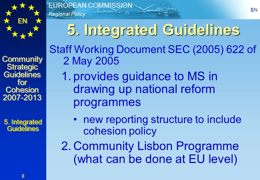 Regional Policy EUROPEAN COMMISSION EN Community Strategic Guidelines for Cohesion 2007-2013 Community Strategic Guidelines for Cohesion 2007-2013 EN 8 5.