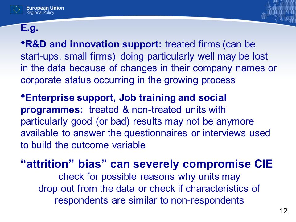 12 E.g. R&D and innovation support: treated firms (can be start-ups, small firms) doing particularly well may be lost in the data because of changes i