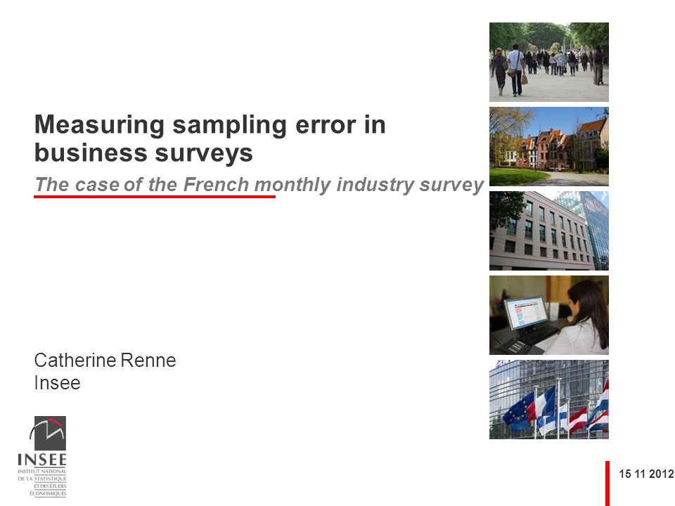 Catherine Renne Insee Measuring sampling error in business surveys The case of the French monthly industry survey
