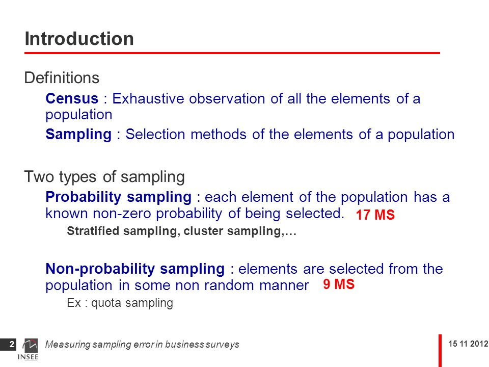 Measuring sampling error in business surveys 2 Introduction Definitions Census : Exhaustive observation of all the elements of a population Sampling : Selection methods of the elements of a population Two types of sampling Probability sampling : each element of the population has a known non-zero probability of being selected.