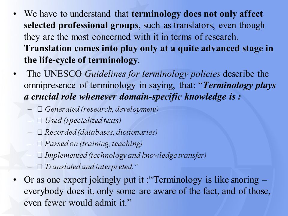 We have to understand that terminology does not only affect selected professional groups, such as translators, even though they are the most concerned
