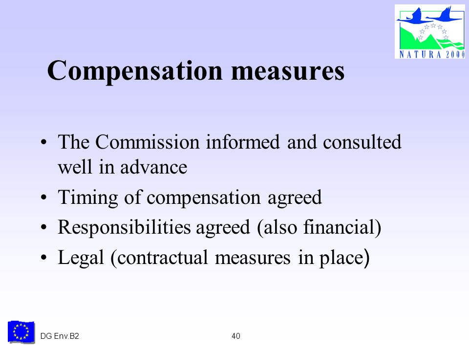 DG Env.B240 Compensation measures The Commission informed and consulted well in advance Timing of compensation agreed Responsibilities agreed (also financial) Legal (contractual measures in place )