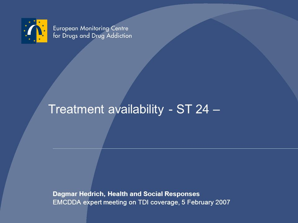 Dagmar Hedrich, Health and Social Responses EMCDDA expert meeting on TDI coverage, 5 February 2007 Treatment availability - ST 24 –