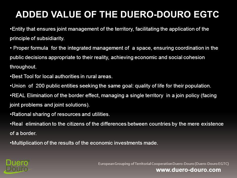 European Grouping of Territorial Cooperation Duero-Douro (Duero-Douro EGTC) ADDED VALUE OF THE DUERO-DOURO EGTC Entity that ensures joint management o