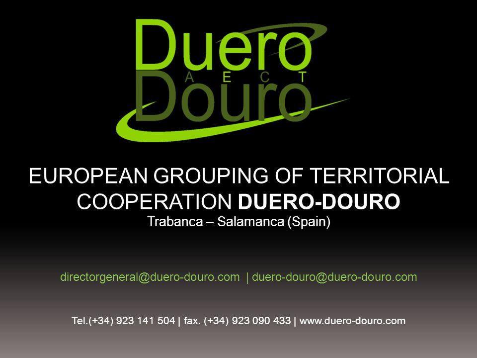 EUROPEAN GROUPING OF TERRITORIAL COOPERATION DUERO-DOURO Trabanca – Salamanca (Spain) directorgeneral@duero-douro.com | duero-douro@duero-douro.com Tel.(+34) 923 141 504 | fax.