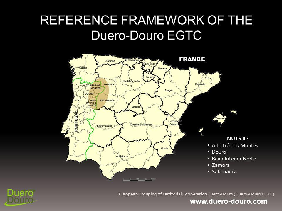 European Grouping of Territorial Cooperation Duero-Douro (Duero-Douro EGTC) REFERENCE FRAMEWORK OF THE Duero-Douro EGTC NUTS III: Alto Trás-os-Montes Douro Beira Interior Norte Zamora Salamanca FRANCE www.duero-douro.com