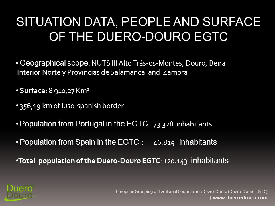 European Grouping of Territorial Cooperation Duero-Douro (Duero-Douro EGTC) ADDED VALUE OF THE DUERO-DOURO EGTC Entity that ensures joint management of the territory, facilitating the application of the principle of subsidiarity.