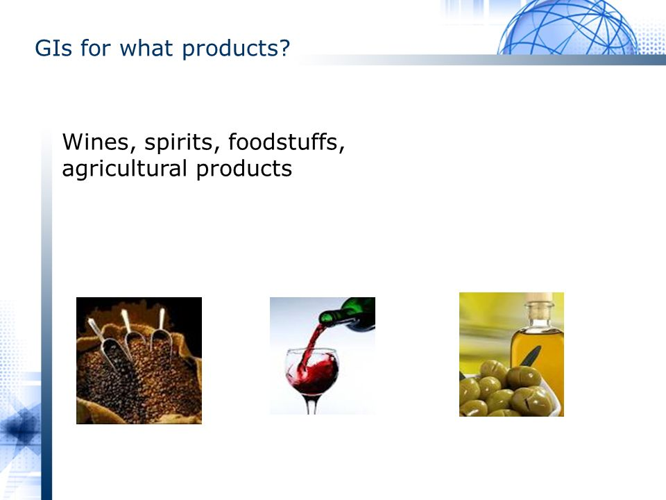GIs for what products? Wines, spirits, foodstuffs, agricultural products