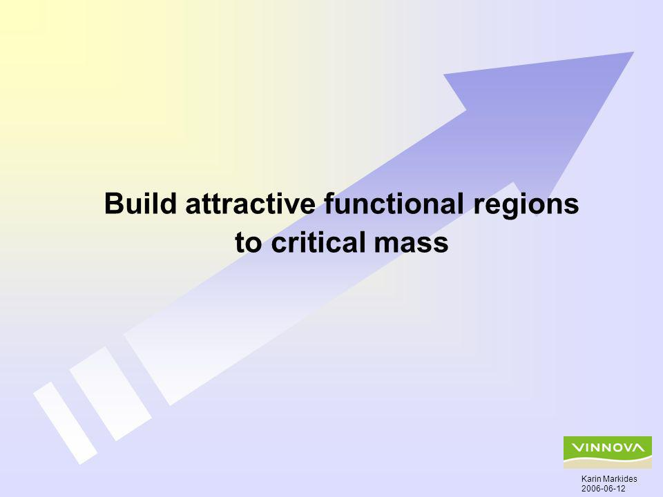 Build attractive functional regions to critical mass Karin Markides 2006-06-12
