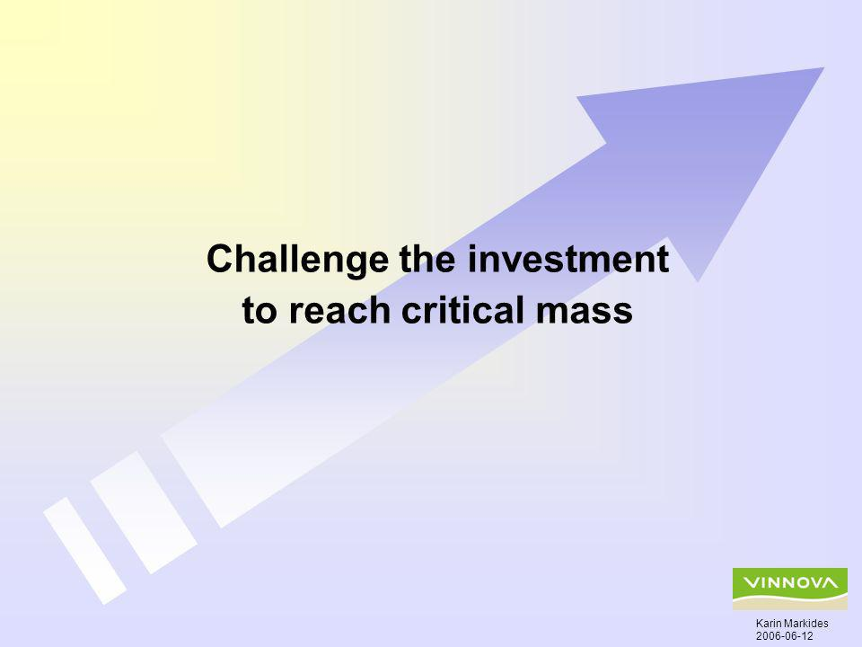 Challenge the investment to reach critical mass Karin Markides 2006-06-12