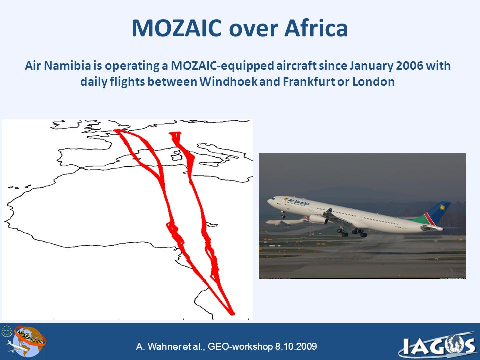 A. Wahner et al., GEO-workshop 8.10.2009 MOZAIC over Africa Air Namibia is operating a MOZAIC-equipped aircraft since January 2006 with daily flights