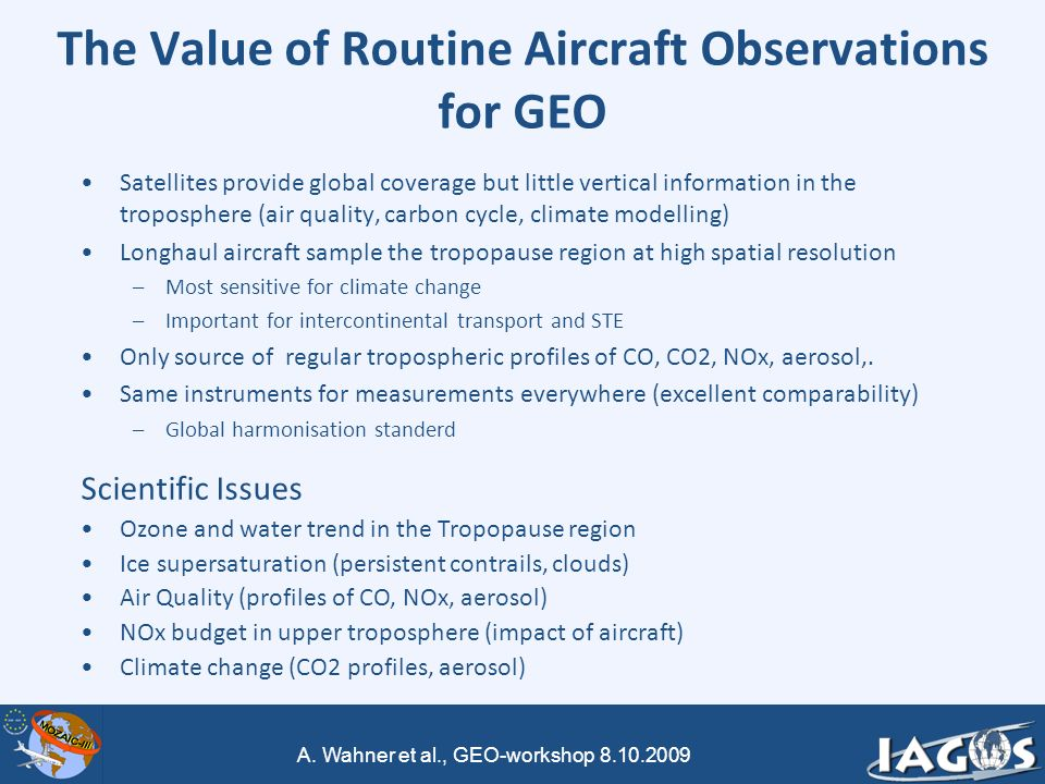 A. Wahner et al., GEO-workshop 8.10.2009 The Value of Routine Aircraft Observations for GEO Satellites provide global coverage but little vertical inf