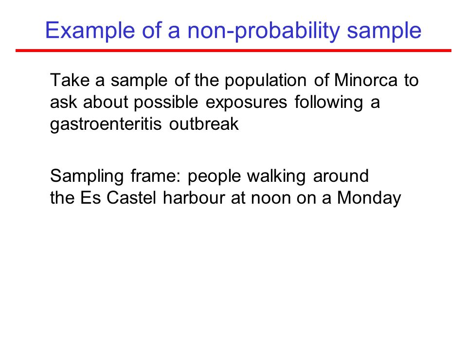 Take a sample of the population of Minorca to ask about possible exposures following a gastroenteritis outbreak Sampling frame: people walking around