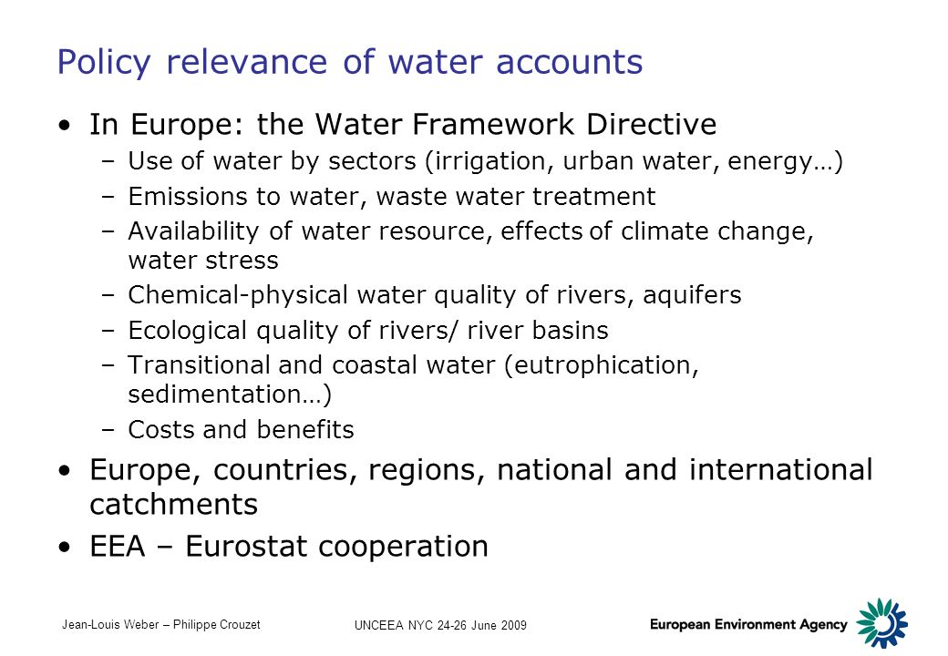 Jean-Louis Weber – Philippe Crouzet UNCEEA NYC 24-26 June 2009 Policy relevance of water accounts In Europe: the Water Framework Directive –Use of wat