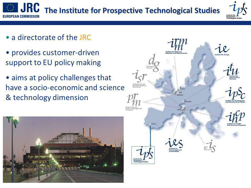 The Institute for Prospective Technological Studies a directorate of the JRC provides customer-driven support to EU policy making aims at policy challenges that have a socio-economic and science & technology dimension