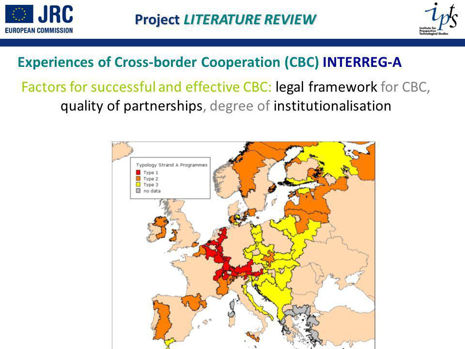 Experiences of Cross-border Cooperation (CBC) INTERREG-A Factors for successful and effective CBC: legal framework for CBC, quality of partnerships, degree of institutionalisation Project LITERATURE REVIEW
