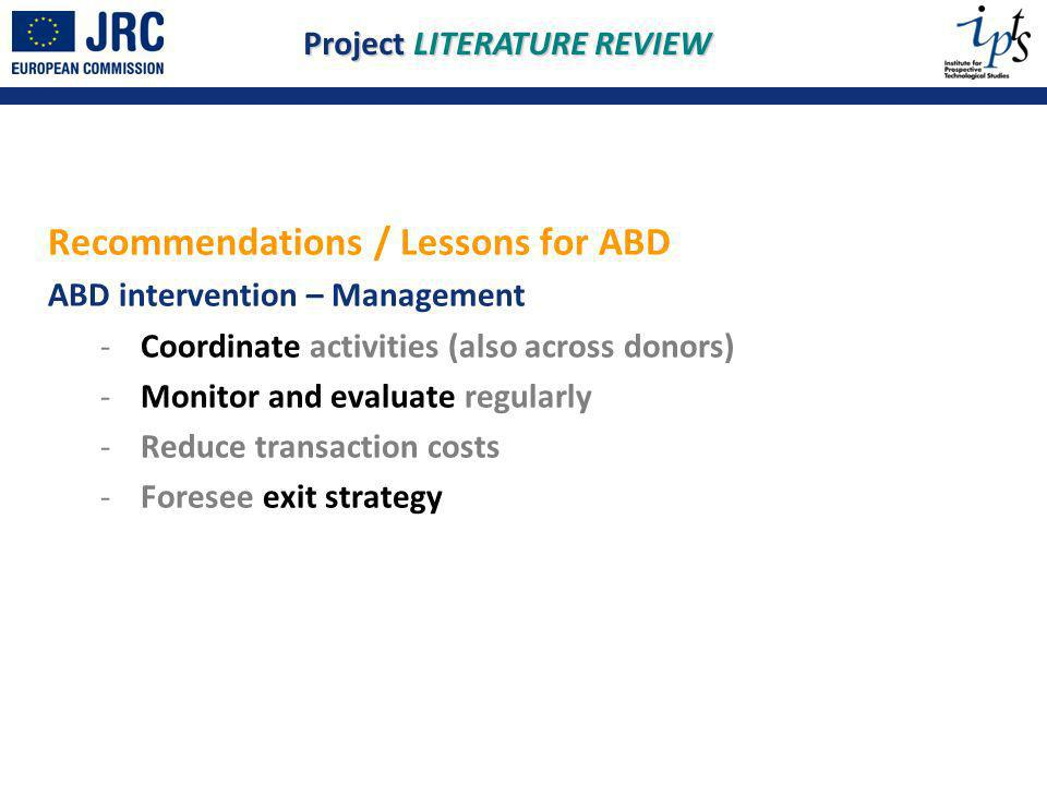 Recommendations / Lessons for ABD ABD intervention – Management - Coordinate activities (also across donors) - Monitor and evaluate regularly - Reduce
