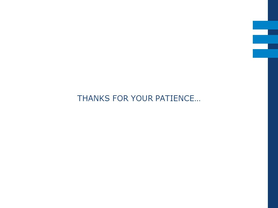 THANKS FOR YOUR PATIENCE…