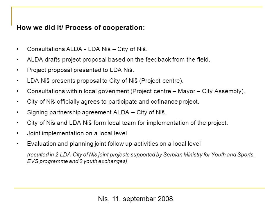 Nis, 11. septembar 2008. How we did it/ Process of cooperation: Consultations ALDA - LDA Niš – City of Niš. ALDA drafts project proposal based on the