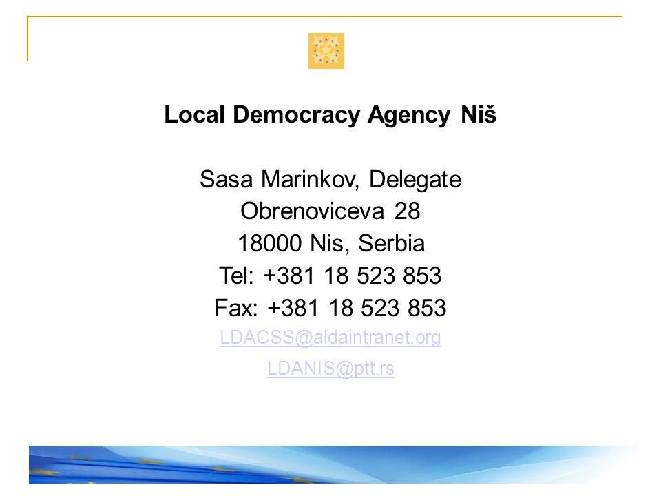 Local Democracy Agency Niš Sasa Marinkov, Delegate Obrenoviceva 28 18000 Nis, Serbia Tel: +381 18 523 853 Fax: +381 18 523 853 LDACSS@aldaintranet.org