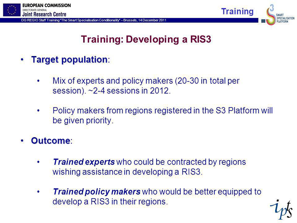 DG REGIO Staff Training The Smart Specialisation Conditionality – Brussels, 14 December 2011 Training: Developing a RIS3 Target populationTarget population: Mix of experts and policy makers (20-30 in total per session).