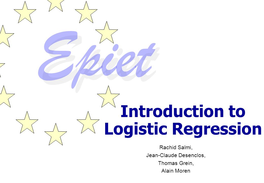 Introduction to Logistic Regression Rachid Salmi, Jean-Claude Desenclos, Thomas Grein, Alain Moren