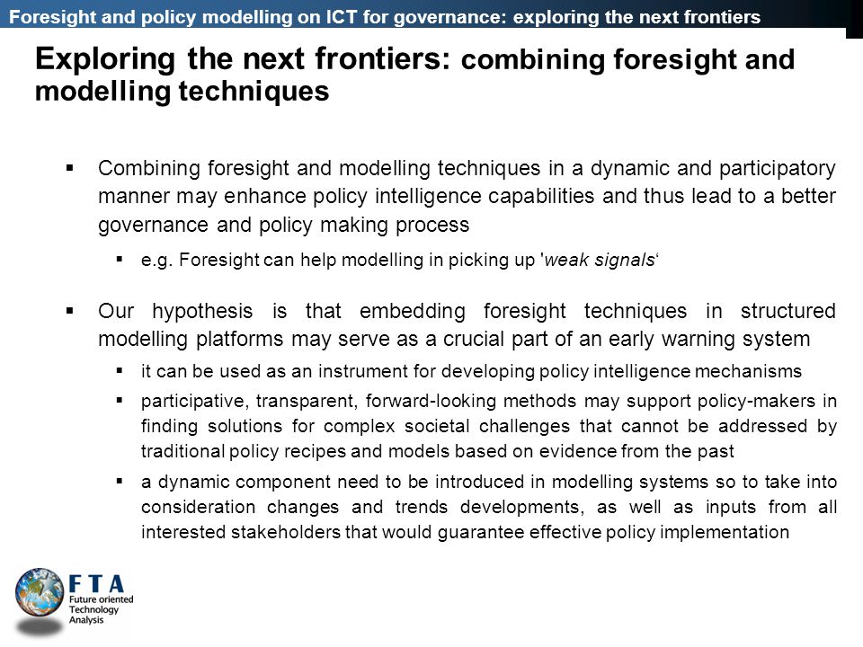Combining foresight and modelling techniques in a dynamic and participatory manner may enhance policy intelligence capabilities and thus lead to a bet