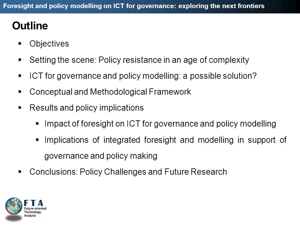 Objectives Setting the scene: Policy resistance in an age of complexity ICT for governance and policy modelling: a possible solution.