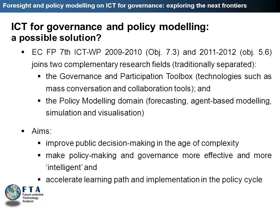 EC FP 7th ICT-WP 2009-2010 (Obj. 7.3) and 2011-2012 (obj. 5.6) joins two complementary research fields (traditionally separated): the Governance and P