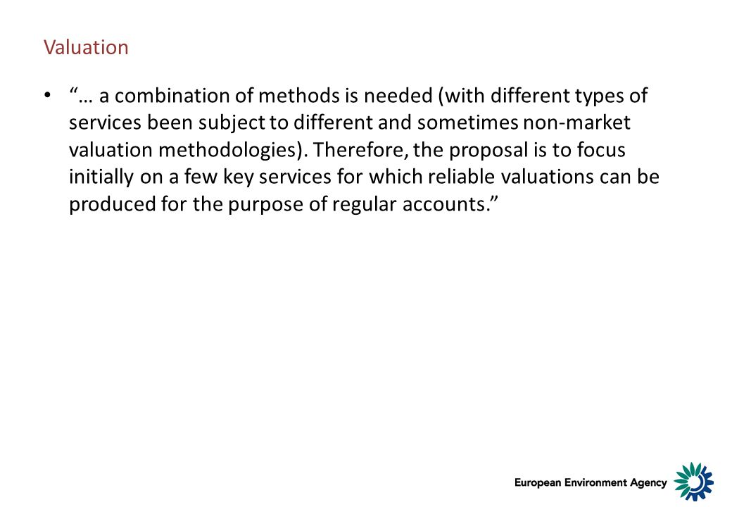 Valuation … a combination of methods is needed (with different types of services been subject to different and sometimes non-market valuation methodol