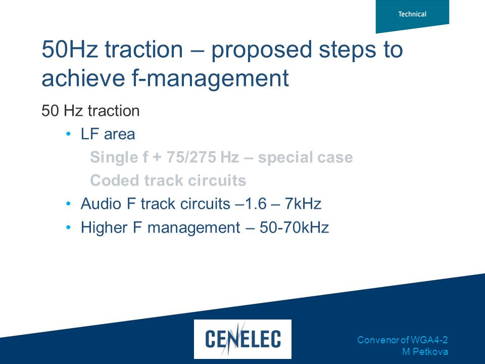 Convenor of WGA4-2 M Petkova 50Hz traction – proposed steps to achieve f-management 50 Hz traction LF area Single f + 75/275 Hz – special case Coded t