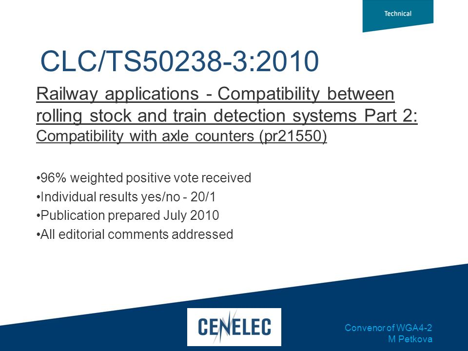 Convenor of WGA4-2 M Petkova CLC/TS50238-3:2010 Railway applications - Compatibility between rolling stock and train detection systems Part 2: Compati