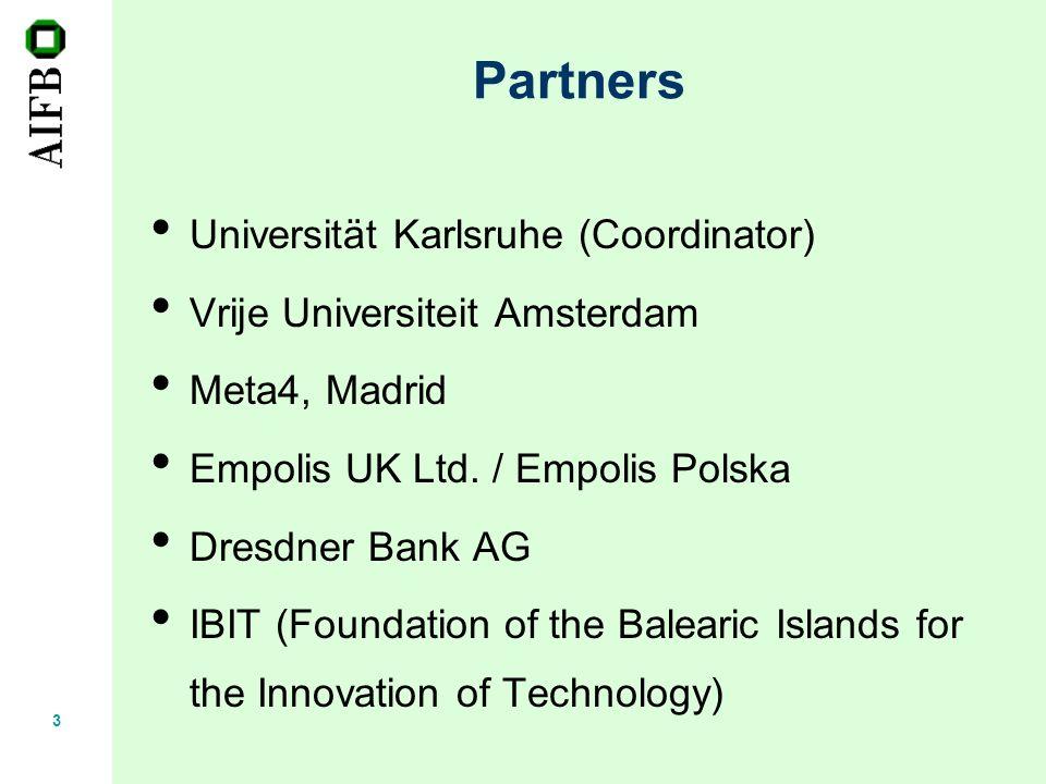 3 Partners Universität Karlsruhe (Coordinator) Vrije Universiteit Amsterdam Meta4, Madrid Empolis UK Ltd.
