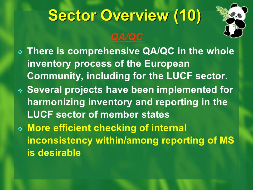 Sector Overview (10) QA/QC There is comprehensive QA/QC in the whole inventory process of the European Community, including for the LUCF sector.