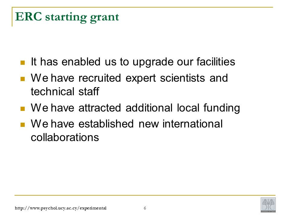 6 ERC starting grant It has enabled us to upgrade our facilities We have recruited expert scientists and technical staff We have attracted additional local funding We have established new international collaborations