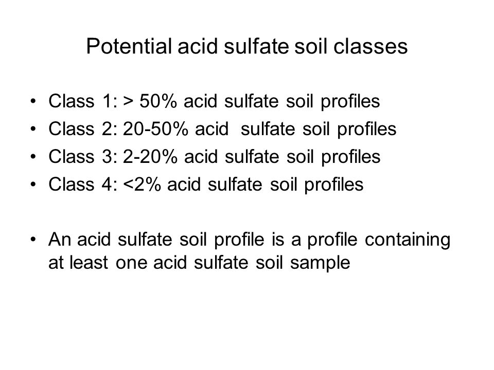 Potential acid sulfate soil classes Class 1: > 50% acid sulfate soil profiles Class 2: 20-50% acid sulfate soil profiles Class 3: 2-20% acid sulfate soil profiles Class 4: <2% acid sulfate soil profiles An acid sulfate soil profile is a profile containing at least one acid sulfate soil sample