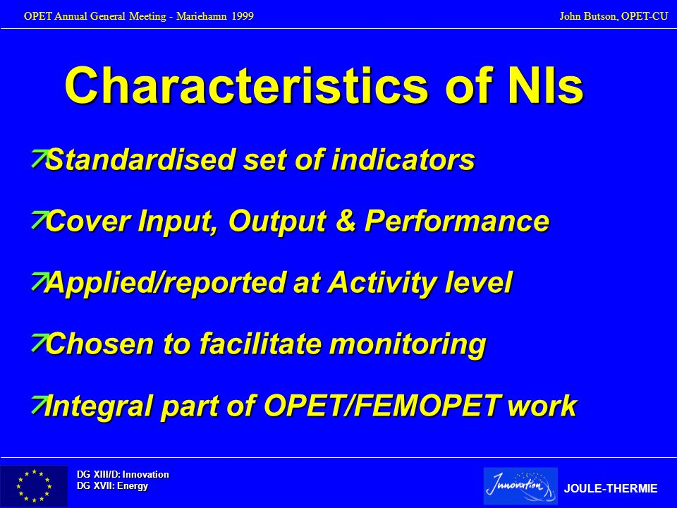 DG XIII/D: Innovation DG XVII: Energy JOULE-THERMIE OPET Annual General Meeting - Mariehamn 1999John Butson, OPET-CU Characteristics of NIs Standardis