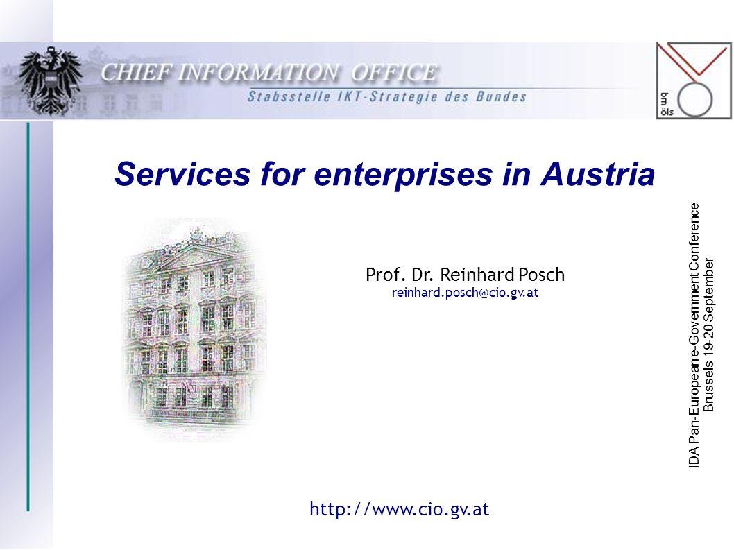 Services for enterprises in Austria Prof. Dr. Reinhard Posch reinhard.posch@cio.gv.at IDA Pan-European e-Government Conference Brussels 19-20 Septembe
