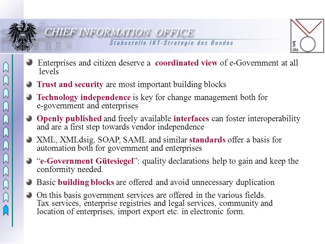 Enterprises and citizen deserve a coordinated view of e-Government at all levels Trust and security are most important building blocks Technology inde