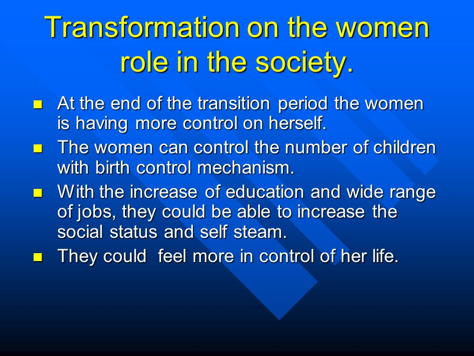 Transformation on the women role in the society.